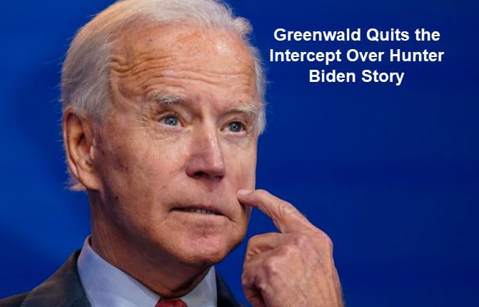 greenwald quits the intercept over hunter biden story