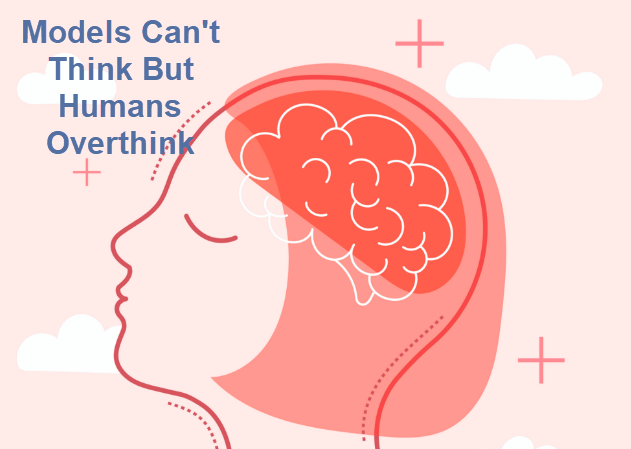 models cant think but humans overthink