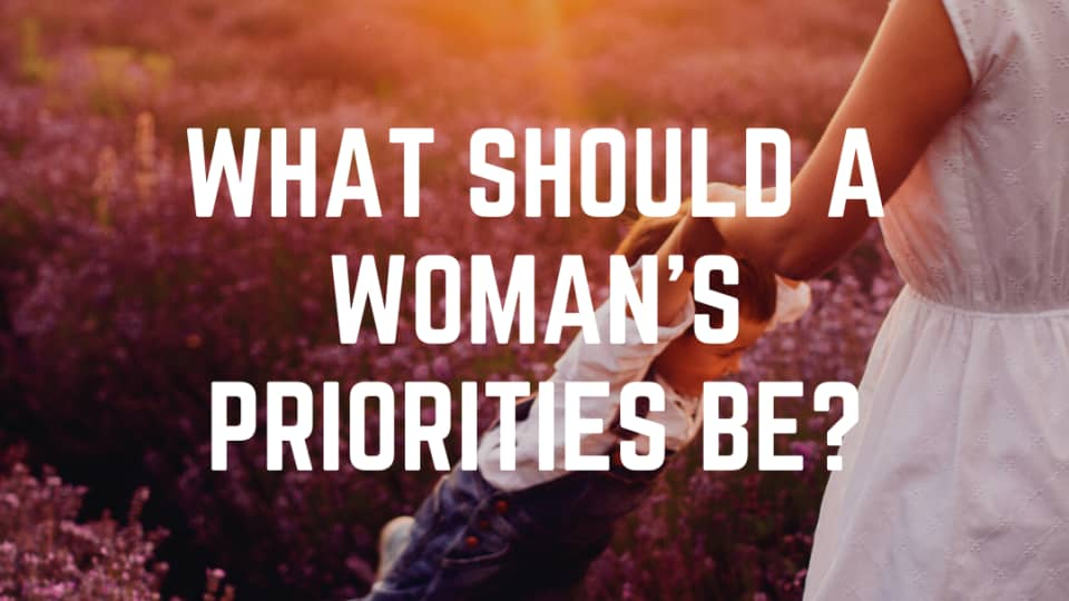 What Should a Woman's Priorities Be?