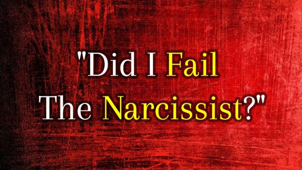 did-i-fail-the-narcissist