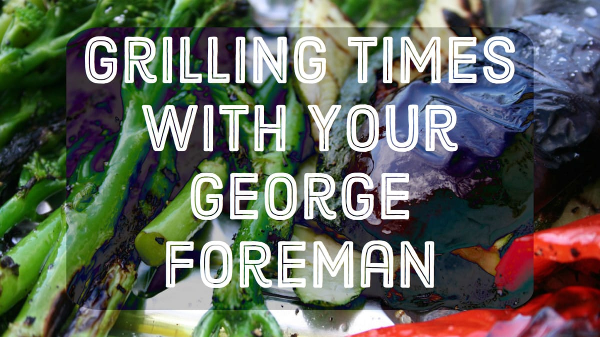 20 Grilling Times For Cooking With Your George Foreman Grill Delishably