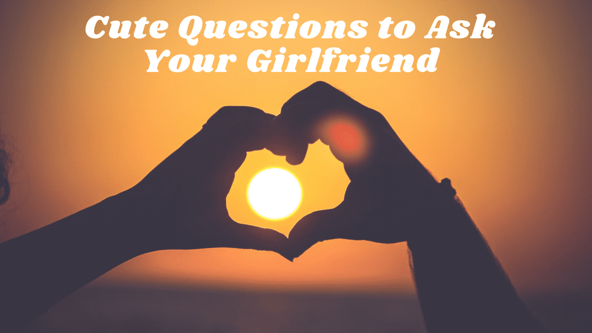 Some good questions to ask your girlfriend