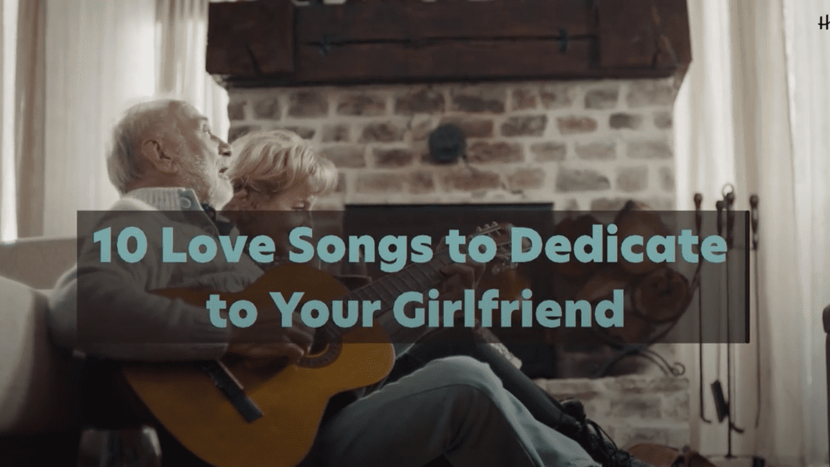 Good songs to dedicate to your girlfriend