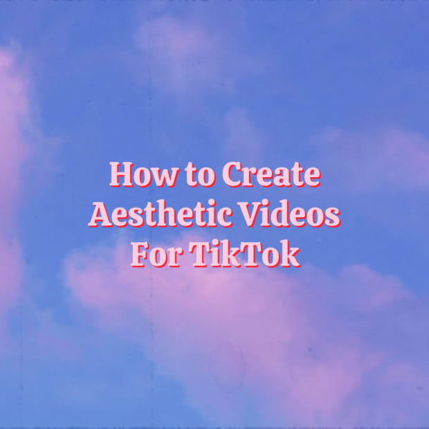 how-to-make-aesthetic-videos-for-tiktok-the-ultimate-guide