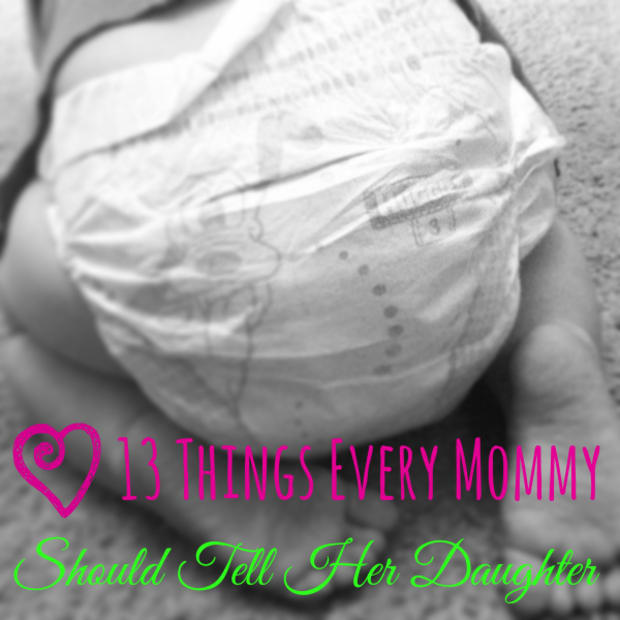 13-things-every-mommy-should-tell-her-daughter