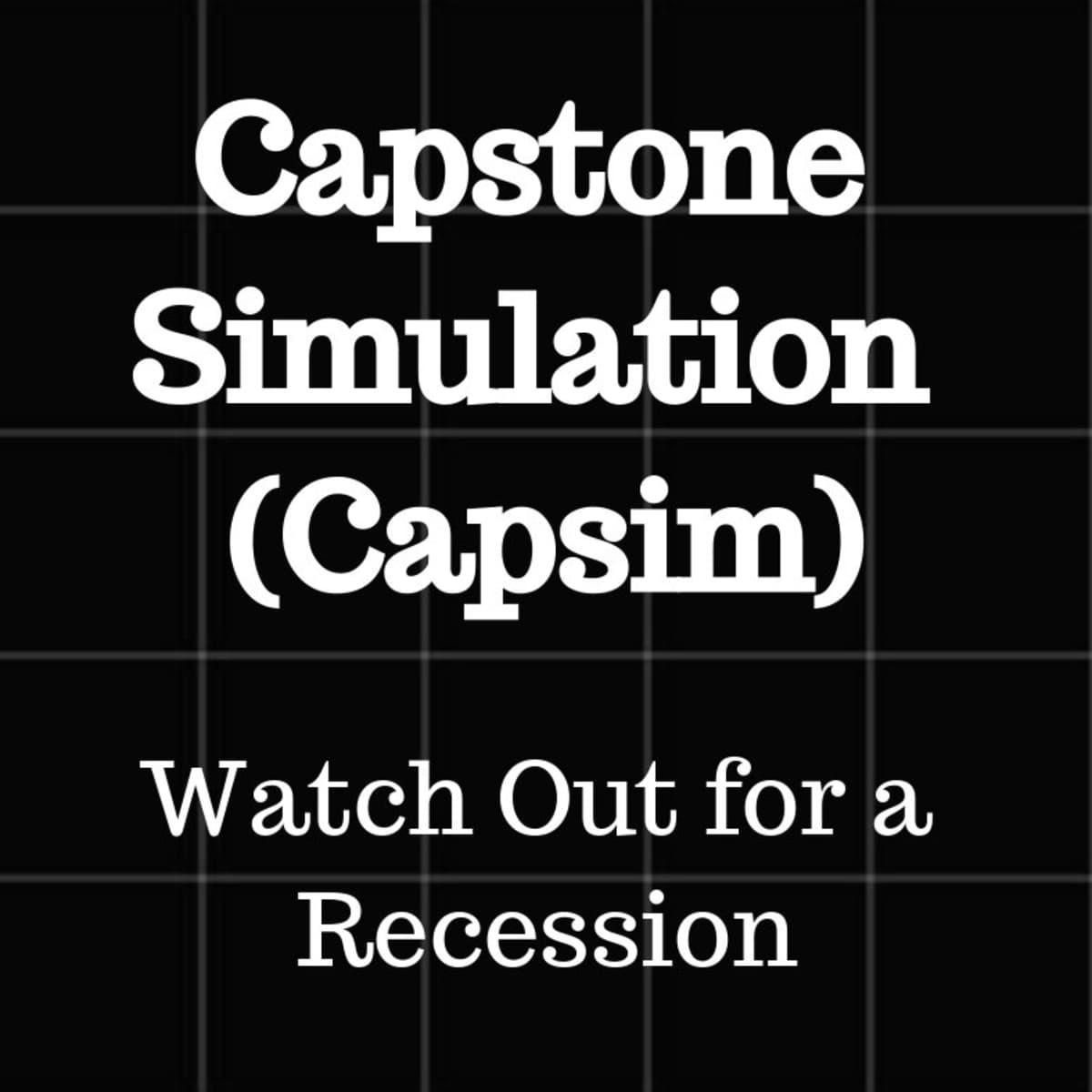 Capsim Simulation: Beware of a Recession - Owlcation