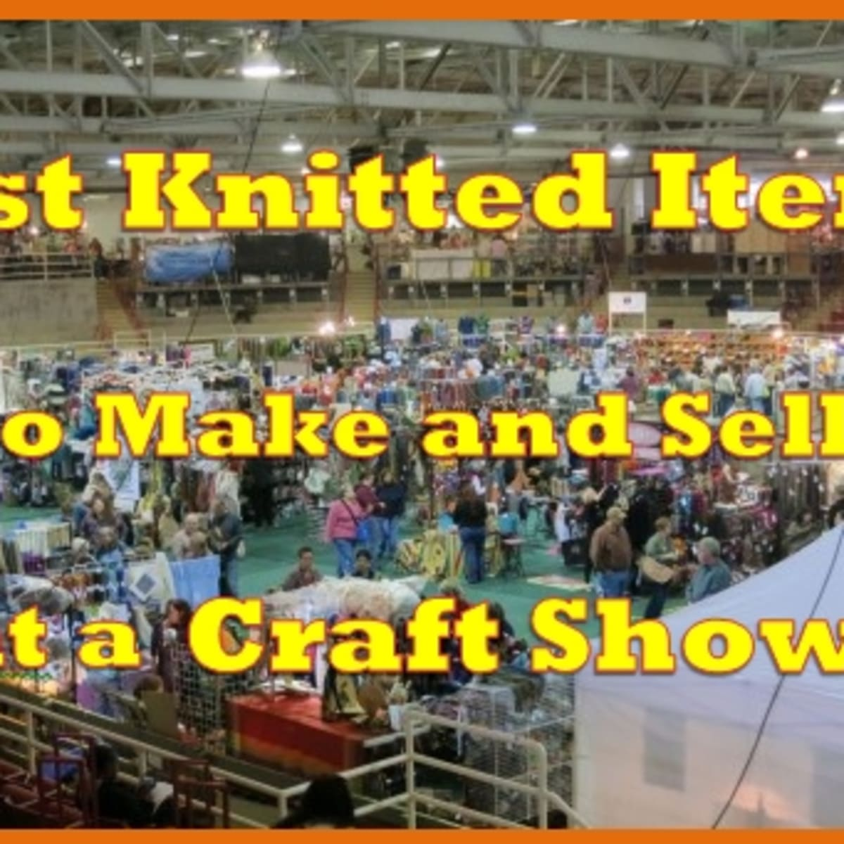 Knitting Tips The Best Knitted Items To Make And Sell At A Craft Show Feltmagnet