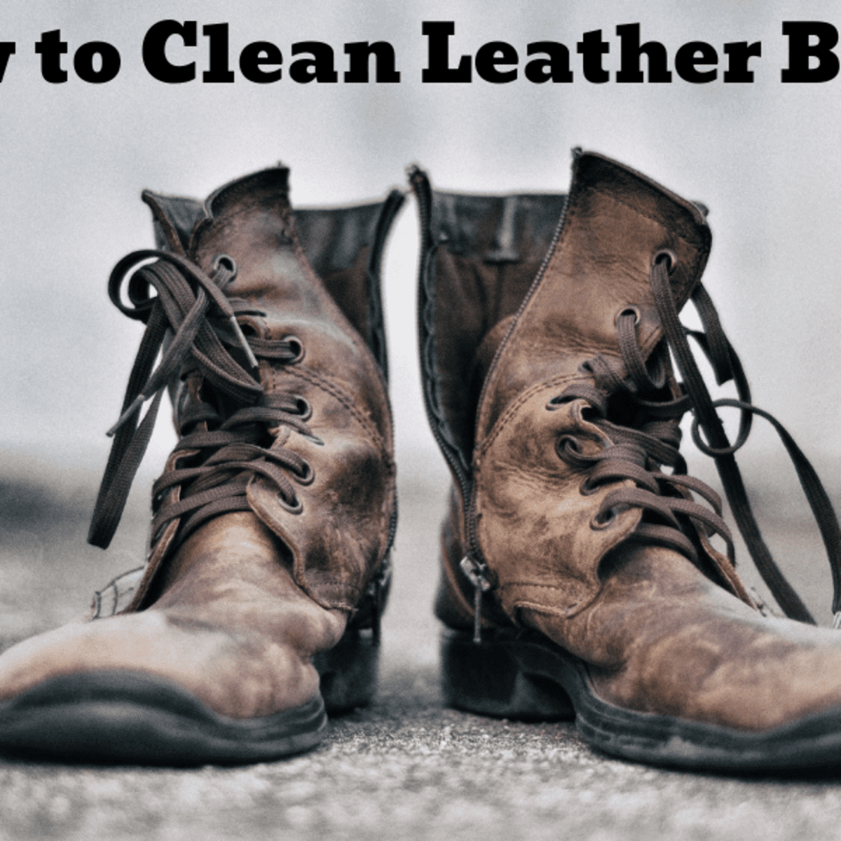 How to Clean Dirty Leather Boots
