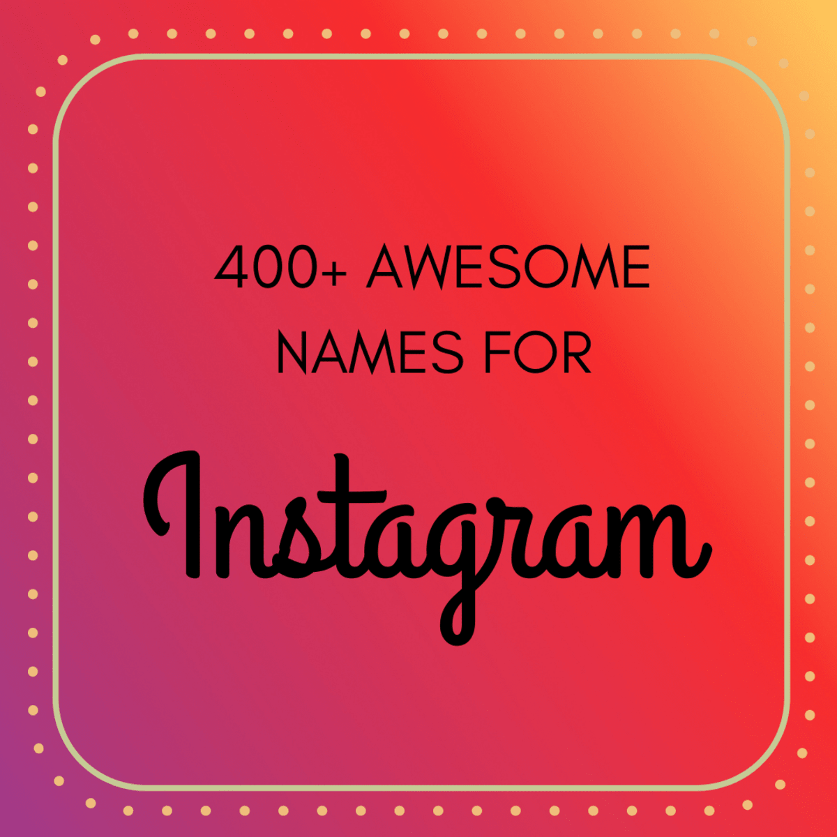 400 Cool And Cute Instagram Names That