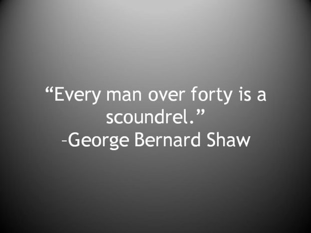 """""""Every man over forty is a scoundrel"""""""