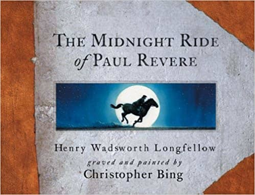 The Midnight Ride of Paul Revere by Henry Wadsworth Longfellow, illustrated by Christopher Bing - Book images are from amazon .com.