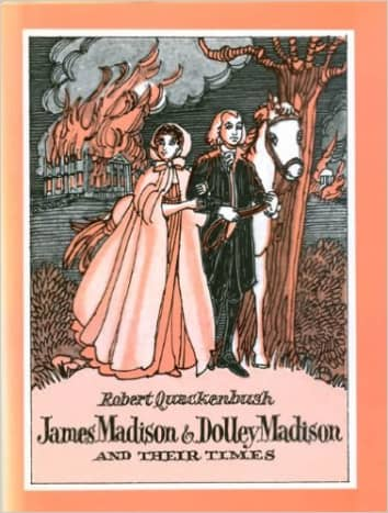 James Madison and Dolly Madison and Their Times by Robert M. Quackenbush