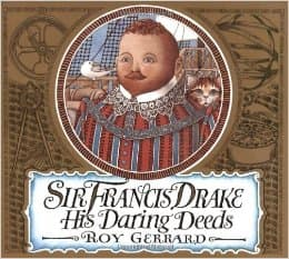 Sir Francis Drake: His Daring Deeds by Roy Gerrard - Images are from amazon.com.