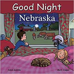 Good Night Nebraska (Good Night Our World) Board book by Adam Gamble  - Book image is from amazon.com.