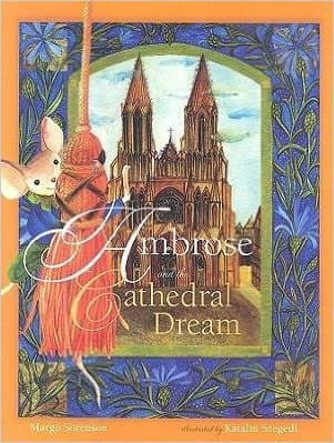 Ambrose and the Cathedral Dream (Ambrose the Mouse Books) by Margo Sorenson - Images are from amazon.com.