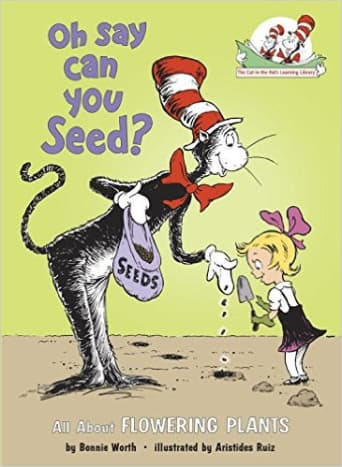 Oh Say Can You Seed?: All About Flowering Plants (Cat in the Hat's Learning Library) by Bonnie Worth - Book images are from amazon.com.
