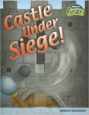Castle Under Siege!: Simple Machines by Andrew Solway - Image credit: amazon.com