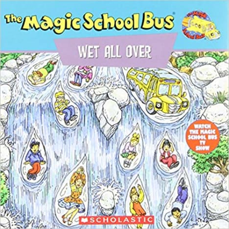 The Magic School Bus Wet All Over: A Book About The Water Cycle by Pat Relf - Book images are from amazon .com.
