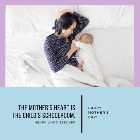 """The mother's heart is the child's schoolroom."" -Henry Ward Beecher"