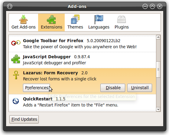 To access the Lazarus program settings, open Firefox and go to the Tools menu, then select Add-Ons. Find the extension called Lazarus: Form Recovery, then click the Preferences button.