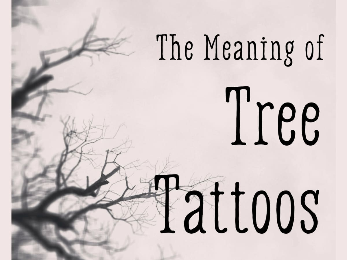 The Meaning Of Tree Tattoos Tatring Tattoos Piercings