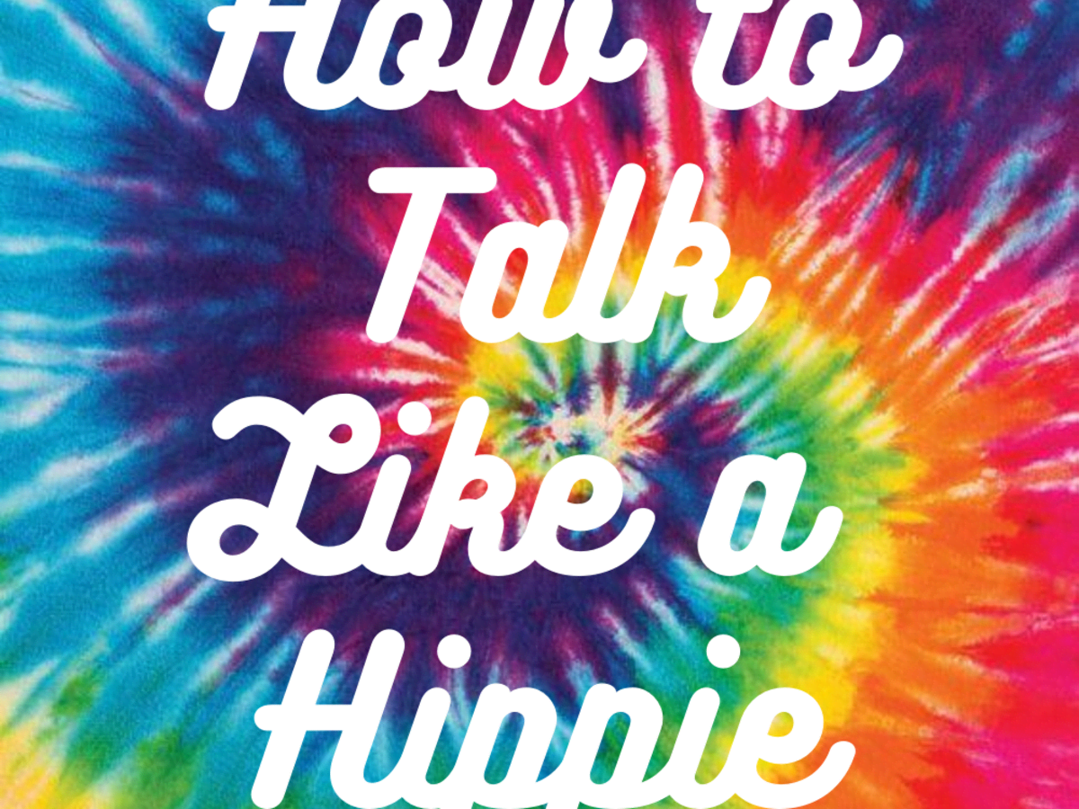 Hippie Words, Quotes, and Phrases or How to Talk Like a Hippie ...