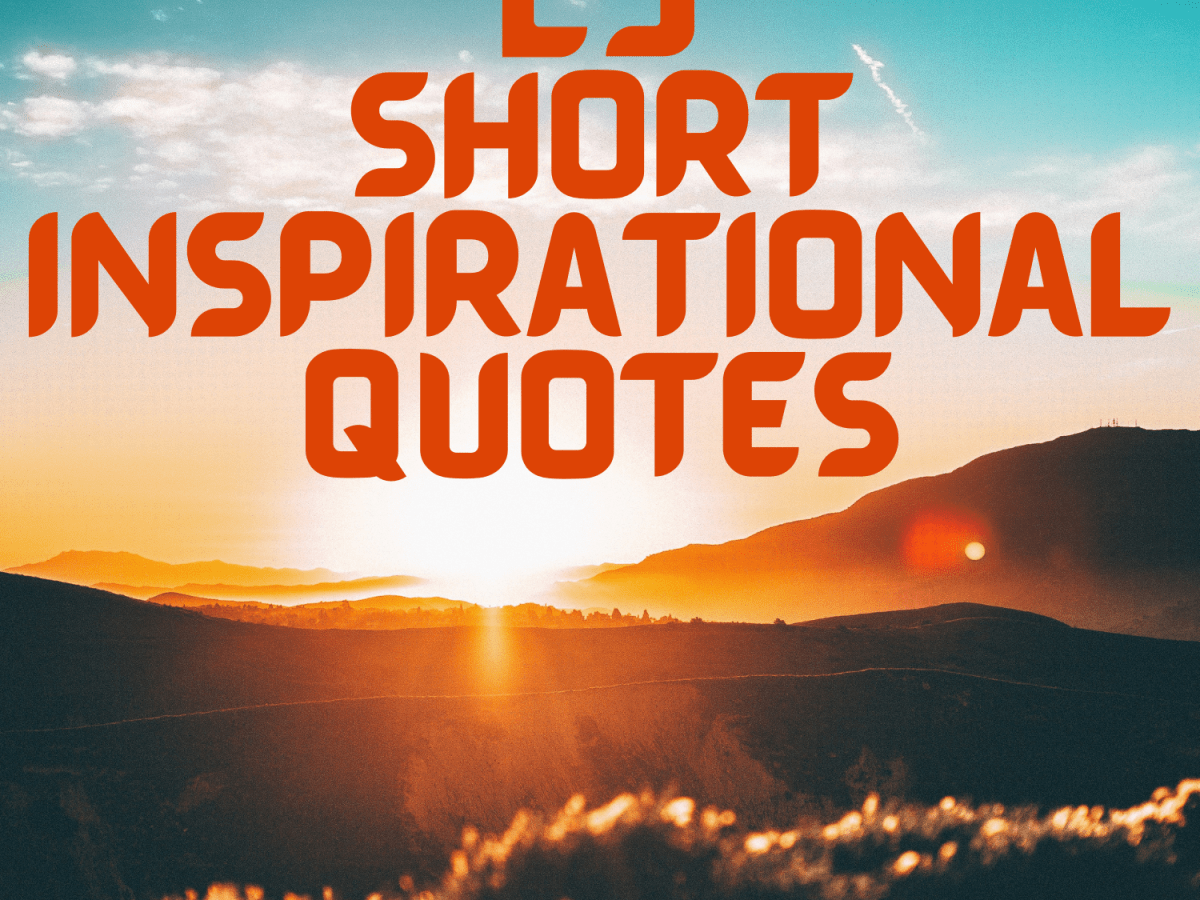 25 Short Inspirational Quotes And Sayings Letterpile Inspiration comes from within yourself. 25 short inspirational quotes and
