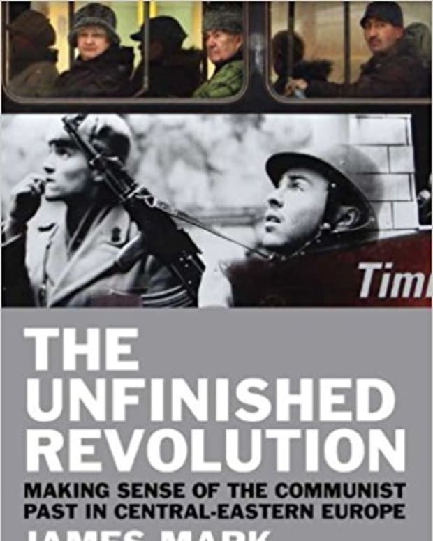 review-the-unfinished-revolution-making-sense-of-the-communist-past-in-central-eastern-europe