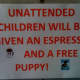 Does that mean unattended parents get free cigarettes and a Valium?