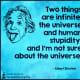 But stupidity among human is might be universal tragedy