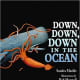 Down, Down, Down, in the Ocean by Sandra Markle - Images are from amazon.com unless otherwise noted.