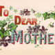 """Vintage Mother's Day card: """"To Dear Mother"""" with flowers"""