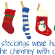 """Five Christmas stockings with the words """"The stockings were hung by the chimney with care."""""""