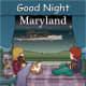 Good Night Maryland (Good Night Our World) Board book by Adam Gamble - Image credits: amazon.com