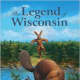 The Legend of Wisconsin (Myths, Legends, Fairy and Folktales) by Kathy-Jo Wargin - Book images are from amazon.com.