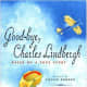 Good-Bye, Charles Lindbergh: Based on a True Story by Louise Borden