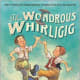 The Wondrous Whirligig: The Wright Brothers' First Flying Machine by Andrew Glass