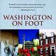 Washington on Foot, Fifth Edition: 24 Walking Tours and Maps of Washington, DC, Old Town Alexandria, and Takoma Park by John J. Protopappas