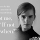 Emma Watson, in her speech for the U.N. in which she invited all men to join the fight for equal rights.