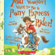 You Wouldn't Want to Be a Pony Express Rider!: A Dusty, Thankless Job You'd Rather Not Do by Tom Ratliff