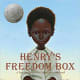 Henry's Freedom Box: A True Story from the Underground Railroad by Ellen Levine