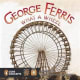 George Ferris, What a Wheel! (Penguin Core Concepts) by Barbara Lowell