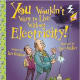 You Wouldn't Want to Live Without Electricity by Ian Graham