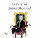Let's Visit James Monroe! by Julia Livi