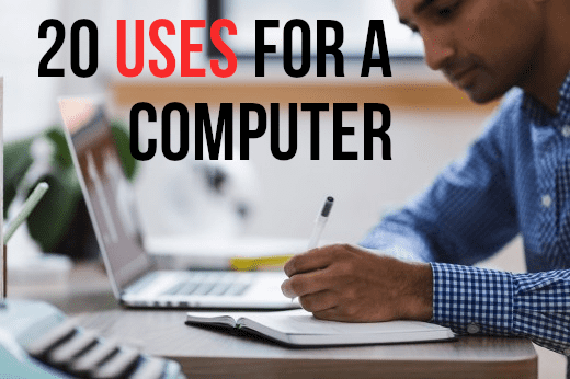 For my list of 20 computer uses, please read on...