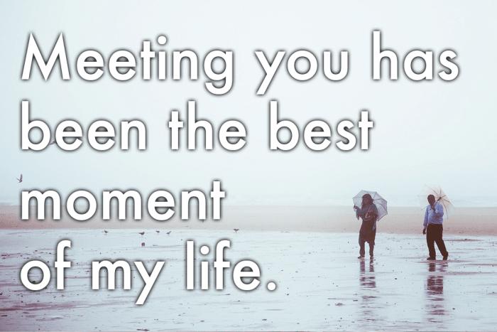 """Mots classiques de la romance : """"Te rencontrer a été le meilleur moment de ma vie.""""""""Meeting you was the best moment of my life."""""""