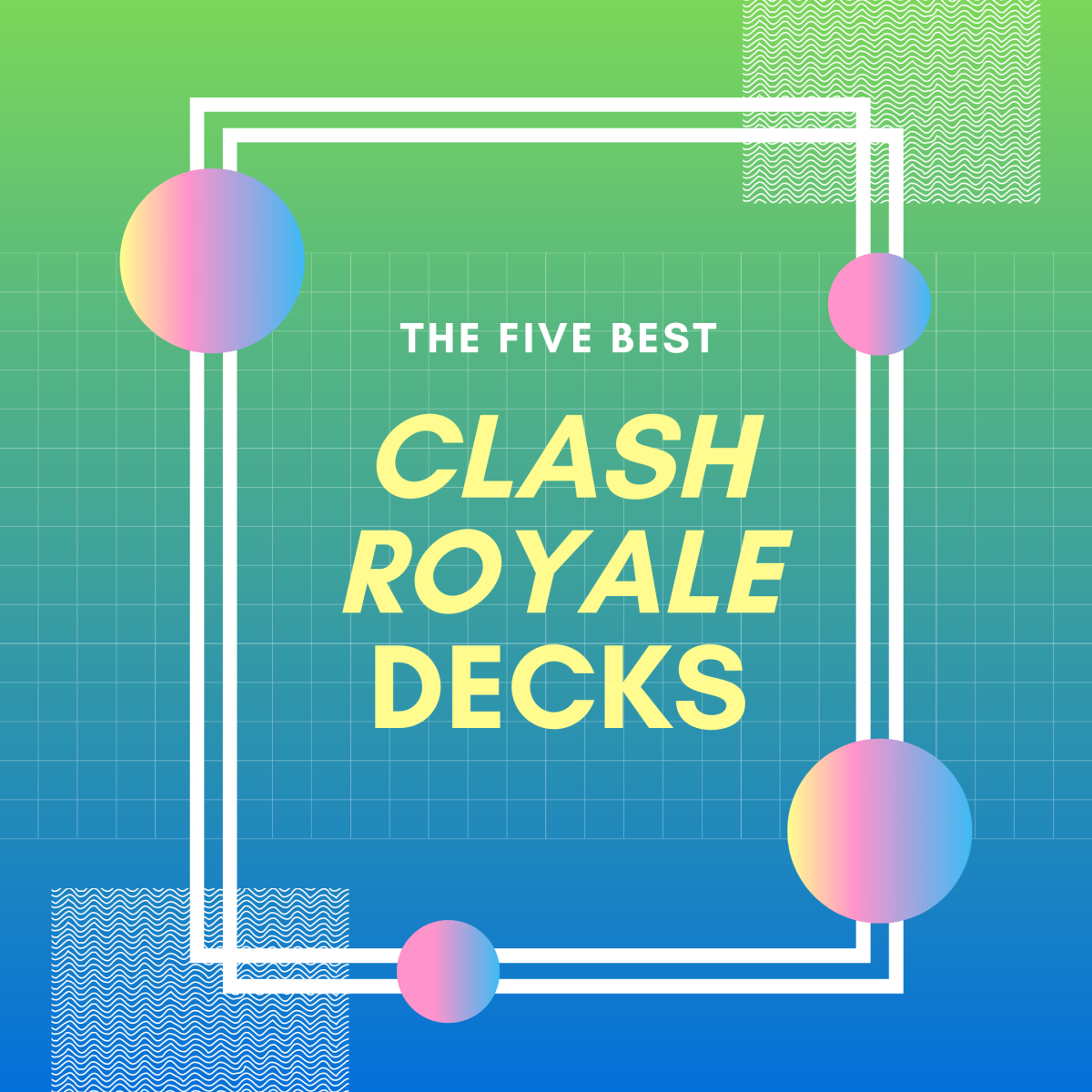 "These are my top five favorite ""Clash Royale"" ladder decks for the current meta."