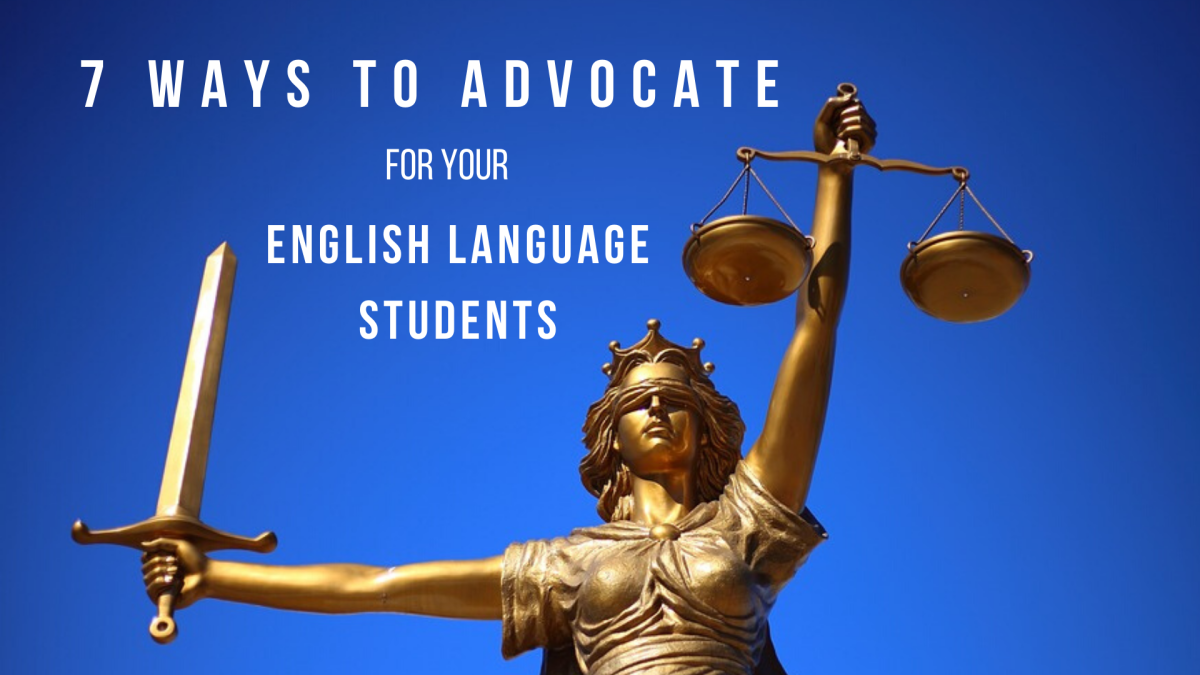 7 Ways Teachers Can Advocate for Their English Language Learners