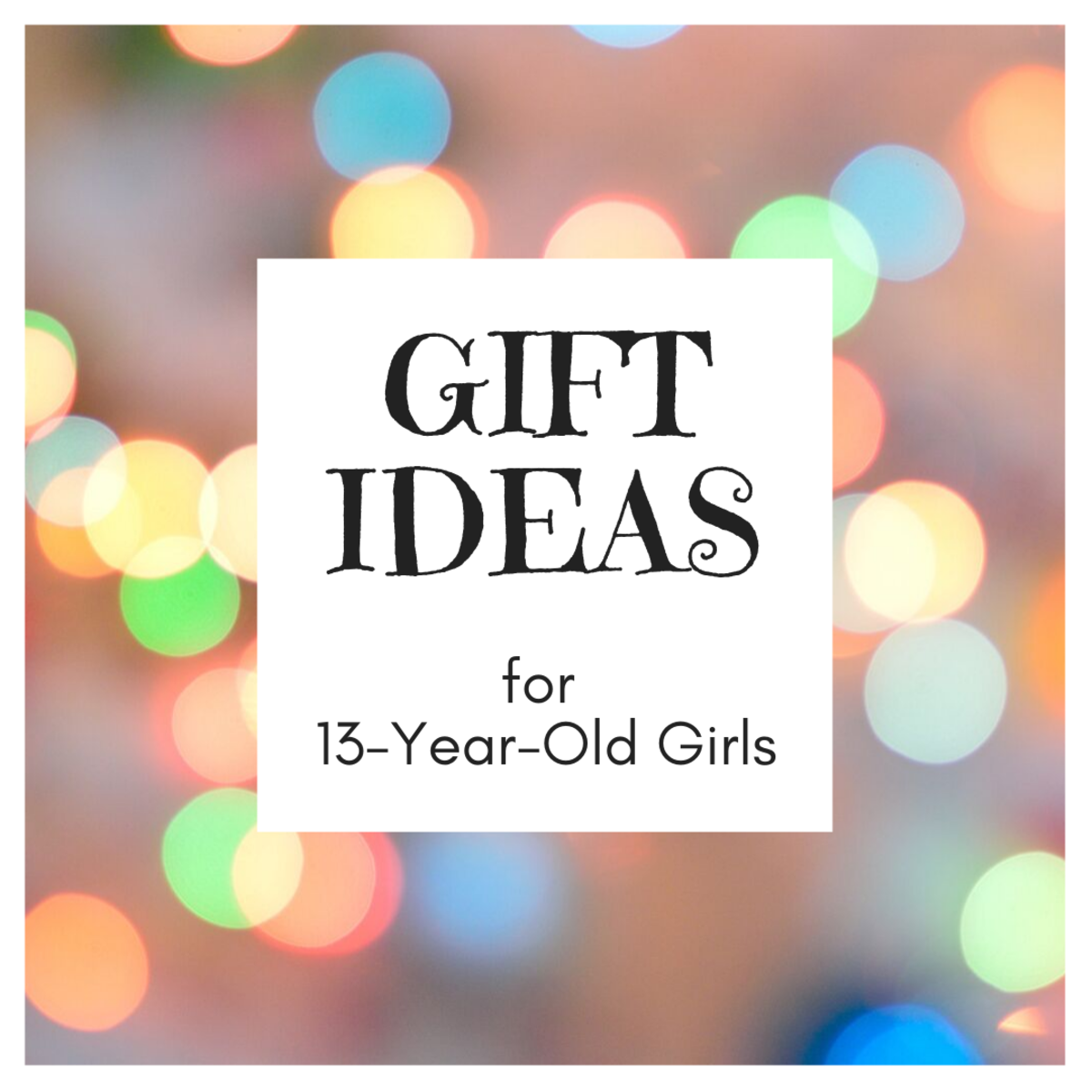 Best Gift Ideas for 13-Year-Old Girls