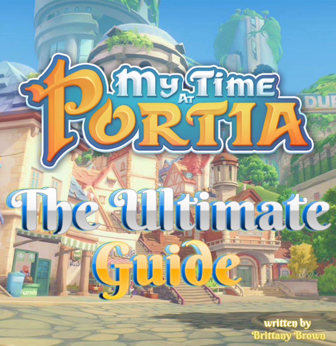 "The ultimate ""My Time at Portia"" guide and walkthrough!"